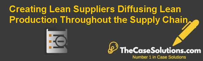 Creating Lean Suppliers:  Diffusing Lean Production Throughout the Supply Chain Case Solution