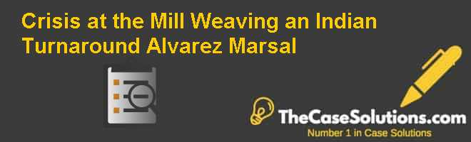Crisis at the Mill: Weaving an Indian Turnaround – Alvarez & Marsal Case Solution