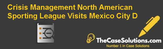 Crisis Management: North American Sporting League Visits Mexico City (D) Case Solution