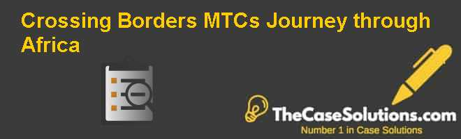 Crossing Borders: MTC's Journey through Africa Case Solution