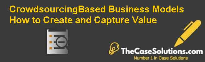 Crowdsourcing-Based Business Models: How to Create and Capture Value Case Solution