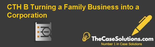 CTH (B): Turning a Family Business into a Corporation Case Solution
