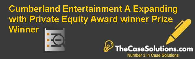 Cumberland Entertainment (A): Expanding with Private Equity?  Award winner Prize Winner Case Solution