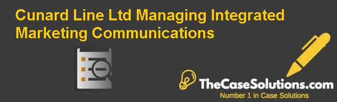 case study cunard line ltd managing Case study: cunard line ltd, managing integrated marketing communications 1 for 1992, why did they select the marketing communications activities in the case.