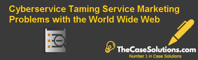 Cyberservice: Taming Service Marketing Problems with the World Wide Web Case Solution
