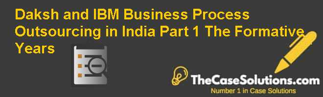 Daksh and IBM: Business Process Outsourcing in India – Part 1. The Formative Years Case Solution
