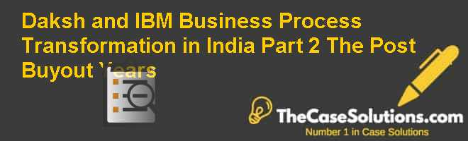 Daksh and IBM: Business Process Transformation in India. Part 2 –  The Post Buy-out Years Case Solution