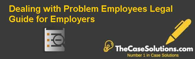 Dealing with Problem Employees: Legal Guide for Employers Case Solution