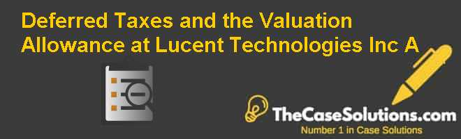 Deferred Taxes and the Valuation Allowance at Lucent Technologies Inc. (A) Case Solution