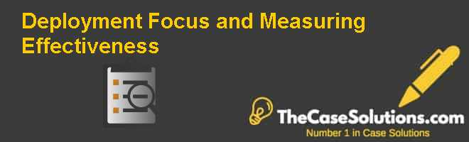 Deployment Focus and Measuring Effectiveness Case Solution