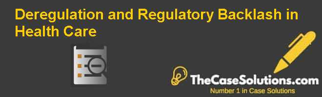 Deregulation and Regulatory Backlash in Health Care Case Solution