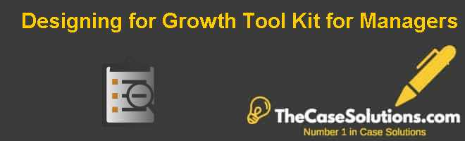 Designing for Growth: Tool Kit for Managers Case Solution
