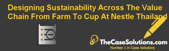 Designing Sustainability Across The Value Chain: From Farm To Cup At Nestle Thailand Case Solution