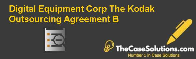 Digital Equipment Corp.: The Kodak Outsourcing Agreement (B) Case Solution