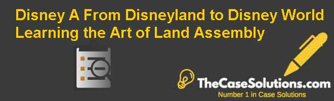 Disney (A): From Disneyland to Disney World, Learning the Art of Land Assembly Case Solution