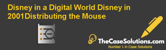 Disney in a Digital World: Disney in 2001–Distributing the Mouse Case Solution