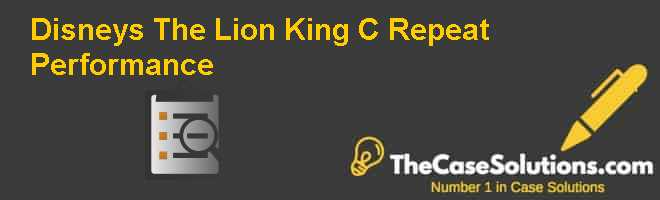 Disneys The Lion King (C): Repeat Performance Case Solution