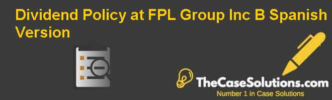 Dividend Policy at FPL Group, Inc. (B), Spanish Version Case Solution