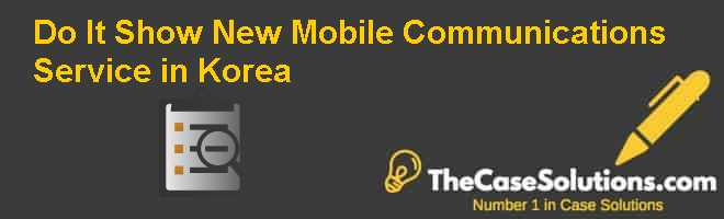 Do It Show: New Mobile Communications Service in Korea Case Solution