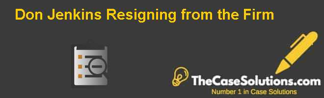 Don Jenkins: Resigning from the Firm Case Solution