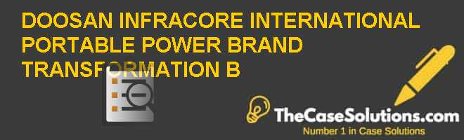 Doosan Infracore International: Portable Power Brand Transformation (B) Case Solution
