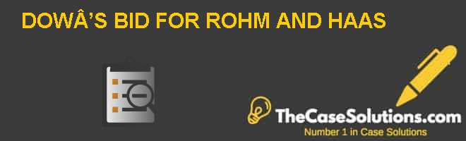 Dows Bid For Rohm And Haas Case Solution