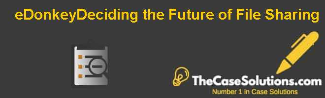eDonkey–Deciding the Future of File Sharing Case Solution