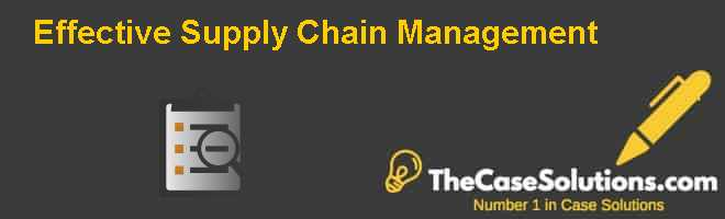 Effective Supply Chain Management Case Solution
