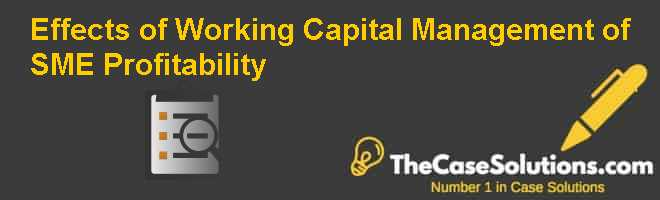 Effects of Working Capital Management of SME Profitability Case Solution