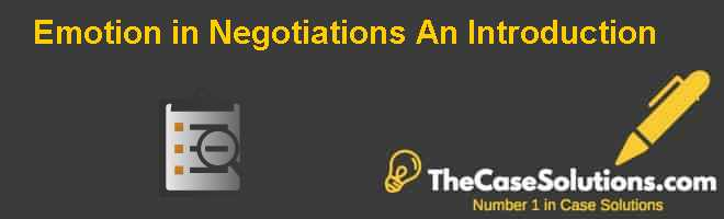 Emotion in Negotiations: An Introduction Case Solution