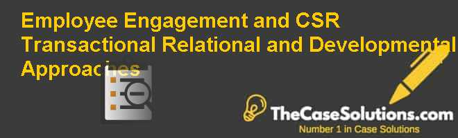 Employee Engagement and CSR: Transactional, Relational, and Developmental Approaches Case Solution