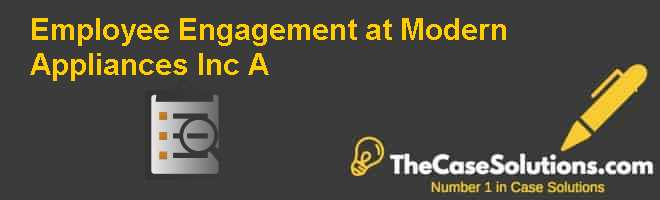 Employee Engagement at Modern Appliances Inc. (A) Case Solution