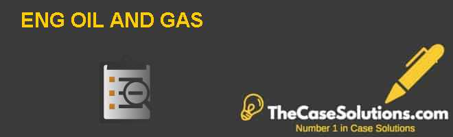 EN-G OIL AND GAS Case Solution