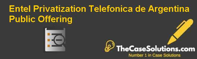 Entel Privatization: Telefonica de Argentina Public Offering Case Solution