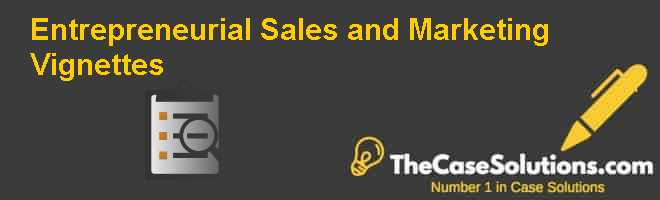 Entrepreneurial Sales and Marketing Vignettes Case Solution