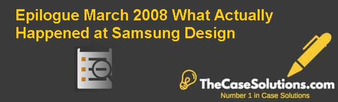 Epilogue March 2008: What Actually Happened at Samsung Design Case Solution