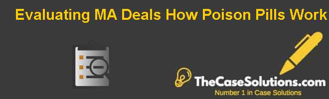 Evaluating M&A Deals: How Poison Pills Work Case Solution