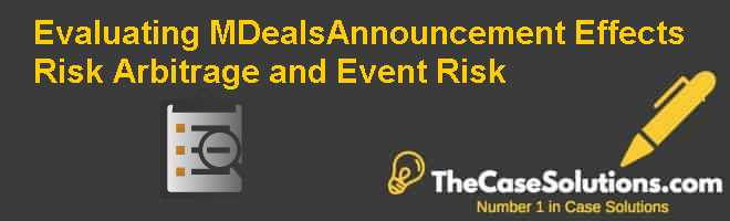 Evaluating M&Deals–Announcement Effects Risk Arbitrage and Event Risk Case Solution