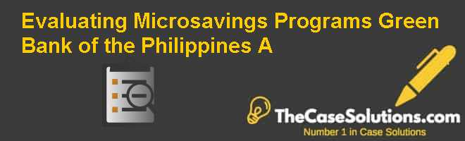 Evaluating Microsavings Programs: Green Bank of the Philippines (A) Case Solution