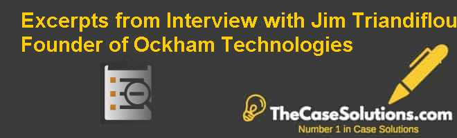 Excerpts from Interview with Jim Triandiflou, Founder of Ockham Technologies Case Solution