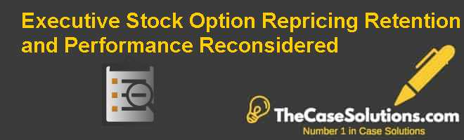 Executive Stock Option Repricing: Retention and Performance Reconsidered Case Solution