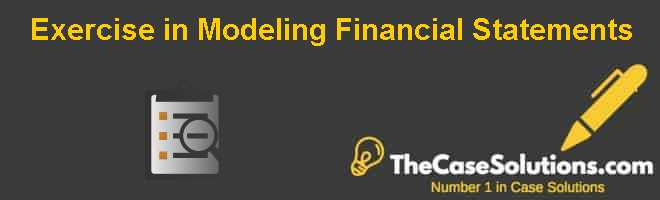 Exercise in Modeling Financial Statements Case Solution