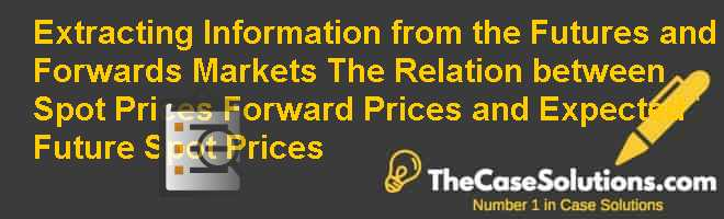 Extracting Information from the Futures and Forwards Markets: The Relation between Spot Prices Forward Prices and Expected Future Spot Prices Case Solution