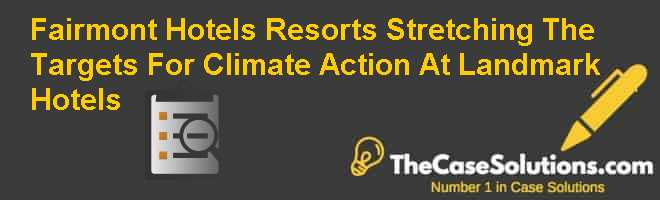 Fairmont Hotels & Resorts: Stretching The Targets For Climate Action At Landmark Hotels Case Solution