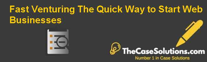Fast Venturing: The Quick Way to Start Web Businesses Case Solution