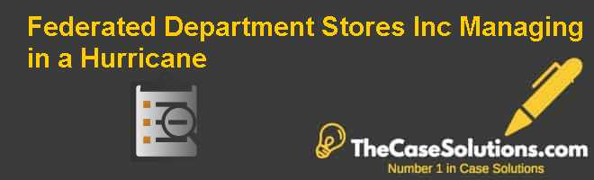 Federated Department Stores Inc.: Managing in a Hurricane Case Solution
