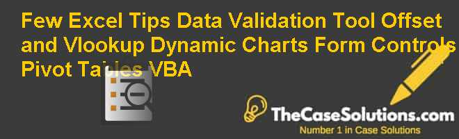 Few Excel Tips: Data Validation Tool Offset and Vlookup Dynamic Charts Form Controls Pivot Tables VBA Case Solution