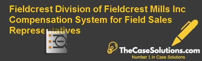 Fieldcrest Division of Fieldcrest Mills Inc.: Compensation System for Field Sales Representatives Case Solution