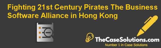 Fighting 21st Century Pirates: The Business Software Alliance in Hong Kong Case Solution