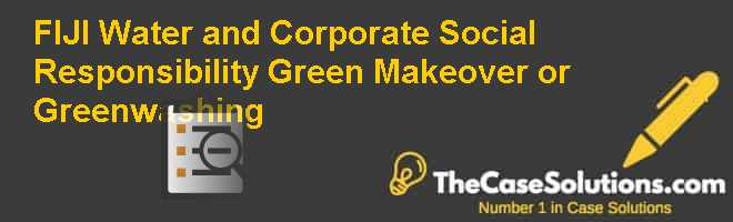 FIJI Water and Corporate Social Responsibility – Green Makeover or Greenwashing Case Solution